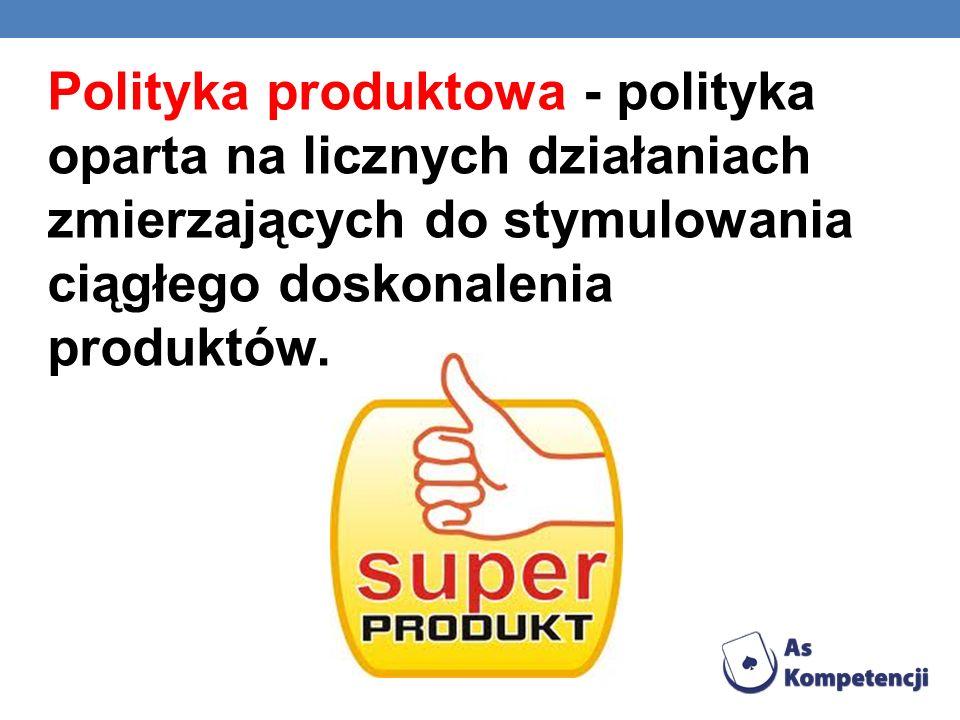 Polityka produktowa - polityka oparta na licznych działaniach zmierzających do stymulowania ciągłego doskonalenia produktów.