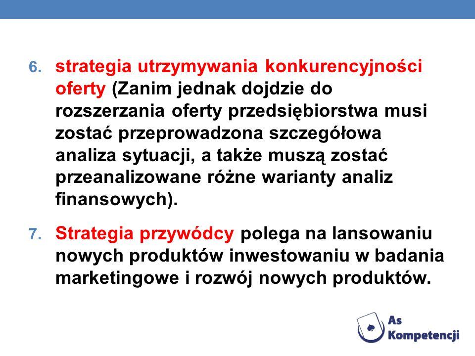 6. strategia utrzymywania konkurencyjności oferty (Zanim jednak dojdzie do rozszerzania oferty przedsiębiorstwa musi zostać przeprowadzona szczegółowa