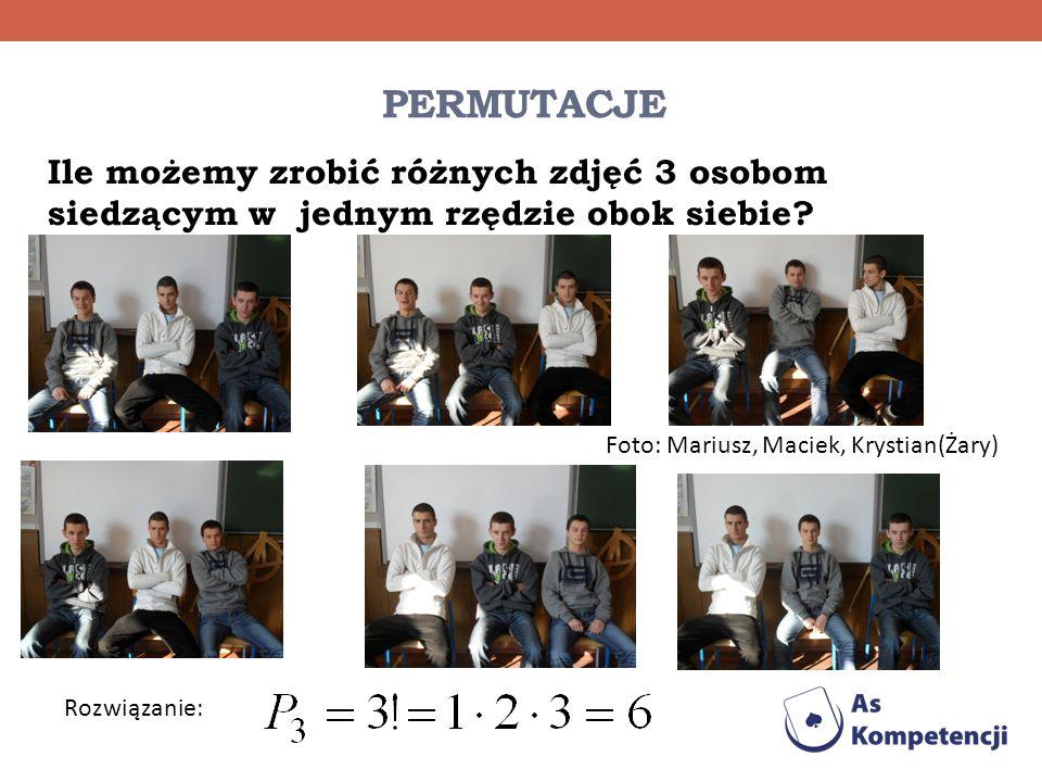 PERMUTACJE Ile możemy zrobić różnych zdjęć 3 osobom siedzącym w jednym rzędzie obok siebie? Foto: Mariusz, Maciek, Krystian(Żary) Rozwiązanie:
