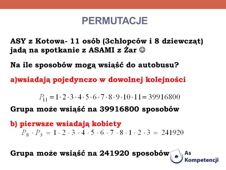 PERMUTACJE ASY z Kotowa- 11 osób (3chłopców i 8 dziewcząt) jadą na spotkanie z ASAMI z Żar Na ile sposobów mogą wsiąść do autobusu? a)wsiadają pojedyn