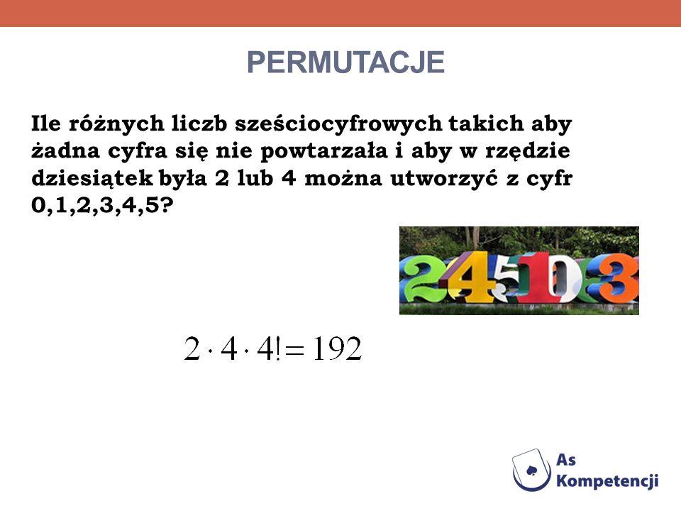 PERMUTACJE Ile różnych liczb sześciocyfrowych takich aby żadna cyfra się nie powtarzała i aby w rzędzie dziesiątek była 2 lub 4 można utworzyć z cyfr
