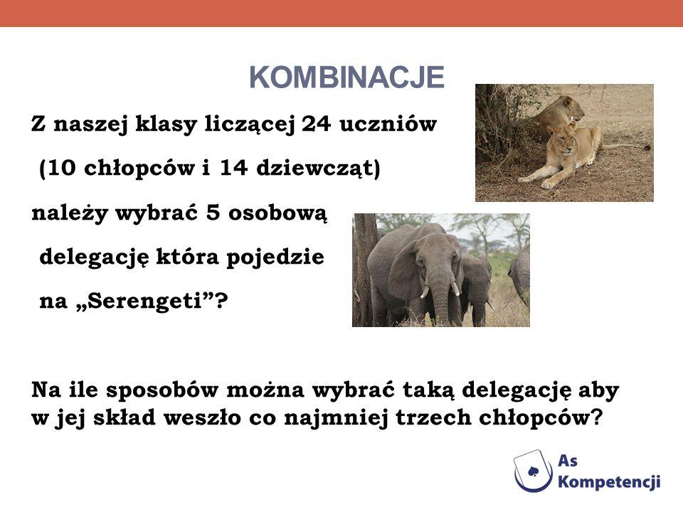 KOMBINACJE Z naszej klasy liczącej 24 uczniów (10 chłopców i 14 dziewcząt) należy wybrać 5 osobową delegację która pojedzie na Serengeti? Na ile sposo