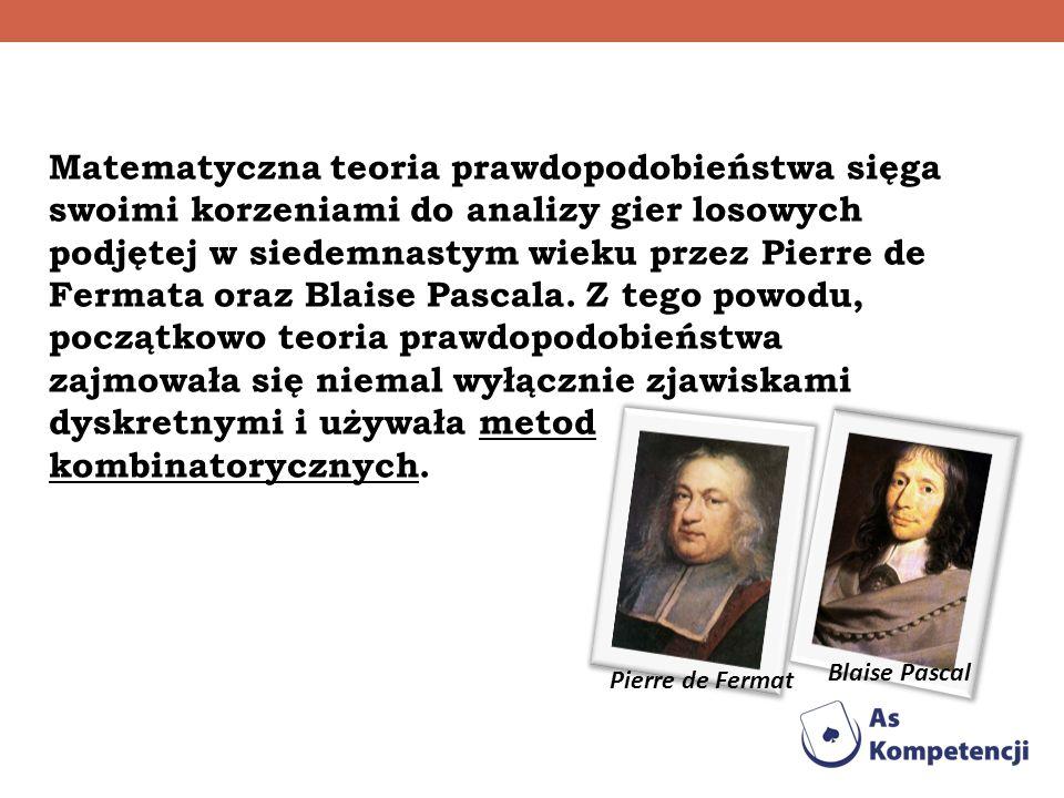 Matematyczna teoria prawdopodobieństwa sięga swoimi korzeniami do analizy gier losowych podjętej w siedemnastym wieku przez Pierre de Fermata oraz Bla