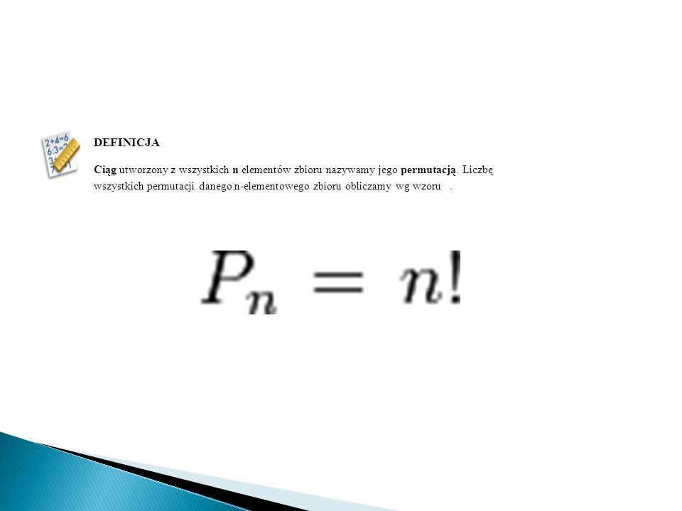 DEFINICJA Ciąg utworzony z wszystkich n elementów zbioru nazywamy jego permutacją.
