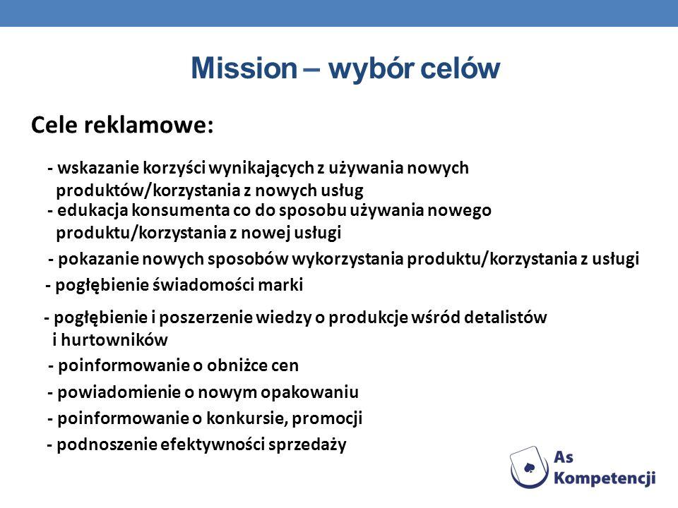 Mission – wybór celów Cele reklamowe: - wskazanie korzyści wynikających z używania nowych produktów/korzystania z nowych usług - edukacja konsumenta c