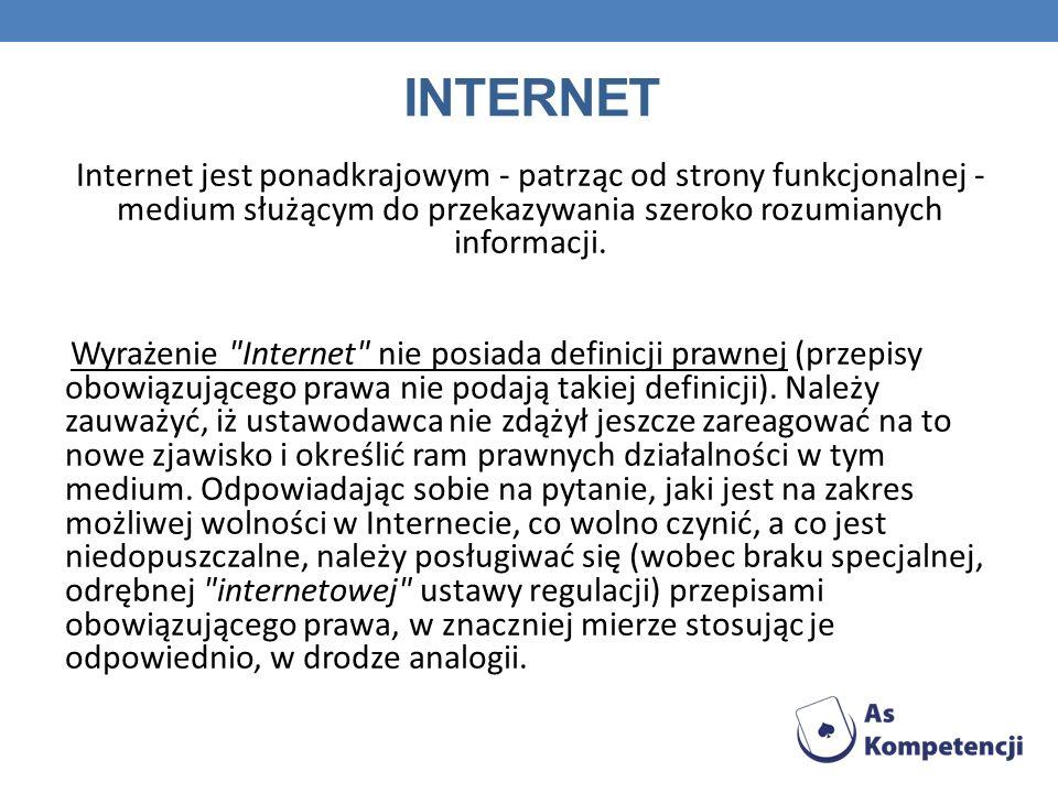 INTERNET Internet jest ponadkrajowym - patrząc od strony funkcjonalnej - medium służącym do przekazywania szeroko rozumianych informacji. Wyrażenie