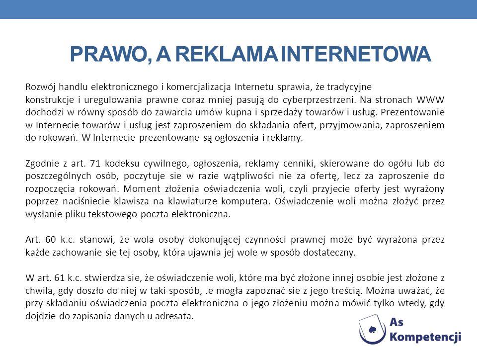 PRAWO, A REKLAMA INTERNETOWA Rozwój handlu elektronicznego i komercjalizacja Internetu sprawia, że tradycyjne konstrukcje i uregulowania prawne coraz