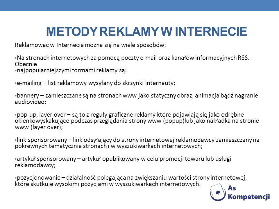 METODY REKLAMY W INTERNECIE Reklamować w Internecie można się na wiele sposobów: Na stronach internetowych za pomocą poczty e-mail oraz kanałów inform