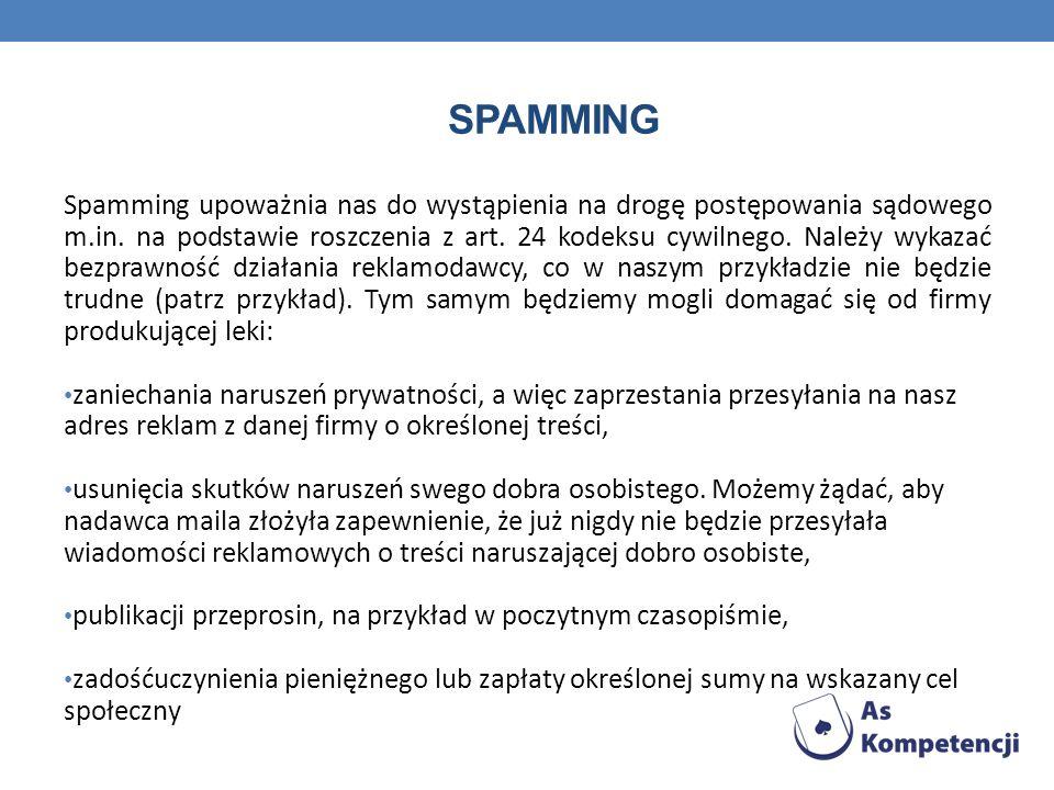 SPAMMING Spamming upoważnia nas do wystąpienia na drogę postępowania sądowego m.in. na podstawie roszczenia z art. 24 kodeksu cywilnego. Należy wykaza
