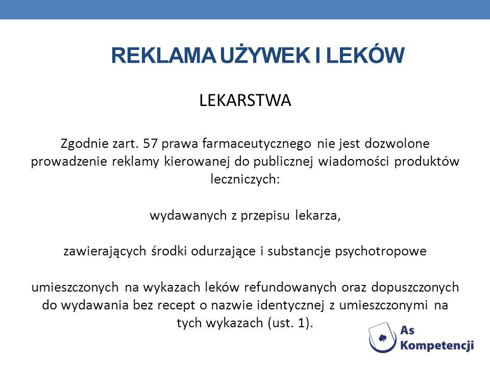 REKLAMA UŻYWEK I LEKÓW LEKARSTWA Zgodnie zart. 57 prawa farmaceutycznego nie jest dozwolone prowadzenie reklamy kierowanej do publicznej wiadomości pr
