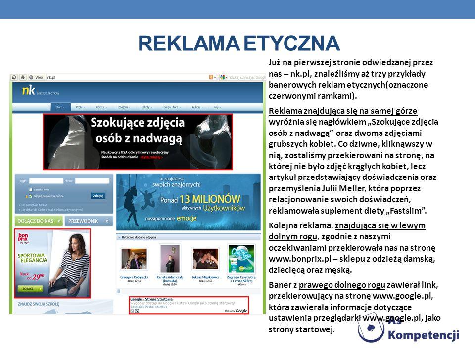 REKLAMA ETYCZNA Już na pierwszej stronie odwiedzanej przez nas – nk.pl, znaleźliśmy aż trzy przykłady banerowych reklam etycznych(oznaczone czerwonymi