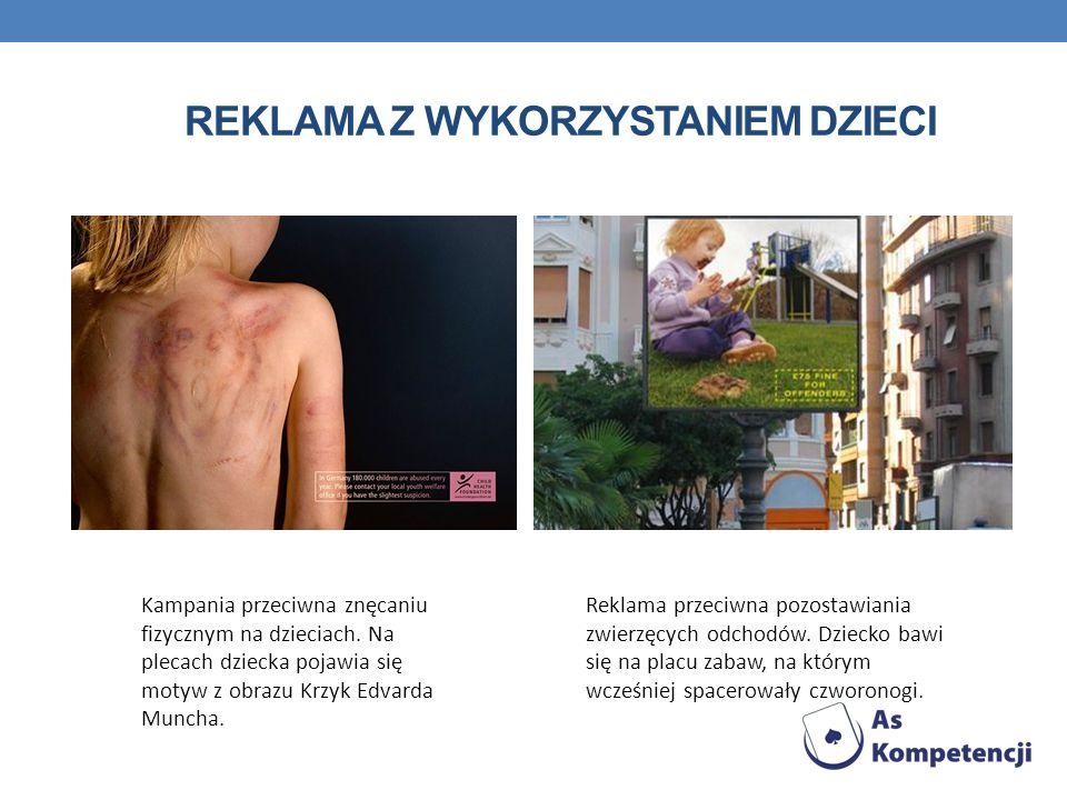 REKLAMA Z WYKORZYSTANIEM DZIECI Kampania przeciwna znęcaniu fizycznym na dzieciach. Na plecach dziecka pojawia się motyw z obrazu Krzyk Edvarda Muncha