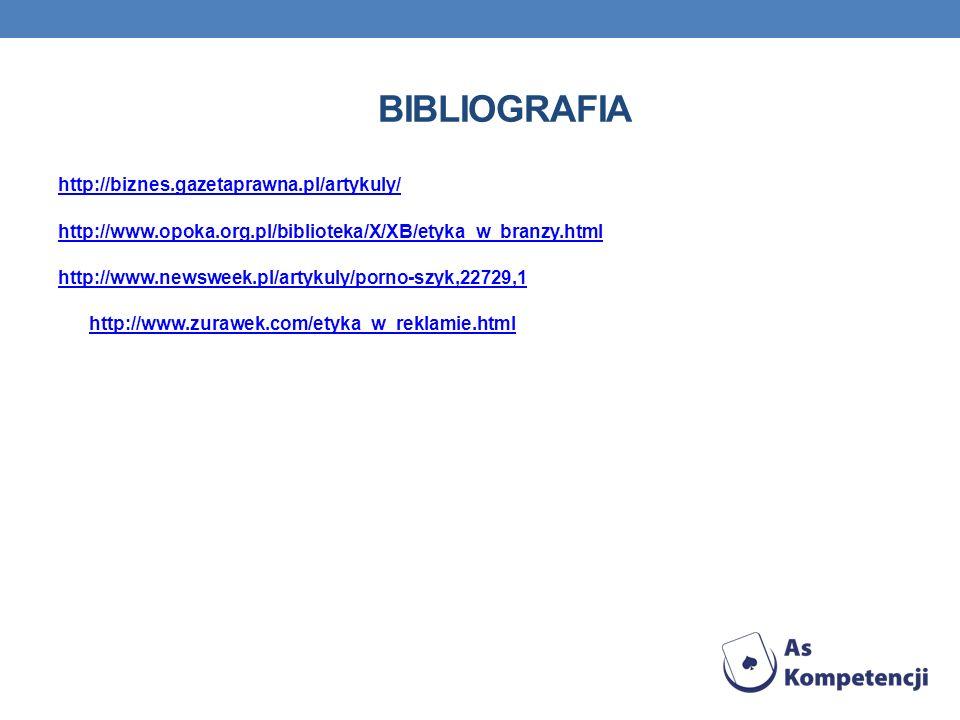 BIBLIOGRAFIA http://biznes.gazetaprawna.pl/artykuly/ http://www.opoka.org.pl/biblioteka/X/XB/etyka_w_branzy.html http://www.newsweek.pl/artykuly/porno