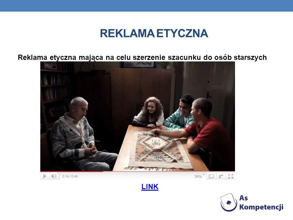 REKLAMA ETYCZNA Reklama etyczna mająca na celu szerzenie szacunku do osób starszych LINK