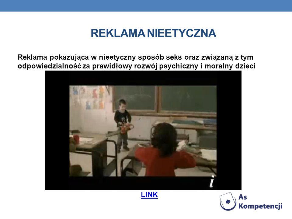 REKLAMA NIEETYCZNA Reklama pokazująca w nieetyczny sposób seks oraz związaną z tym odpowiedzialność za prawidłowy rozwój psychiczny i moralny dzieci L