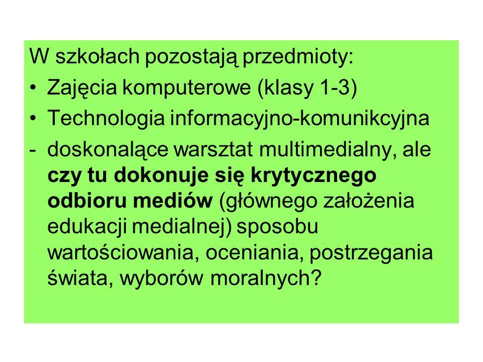 W szkołach pozostają przedmioty: Zajęcia komputerowe (klasy 1-3) Technologia informacyjno-komunikcyjna -doskonalące warsztat multimedialny, ale czy tu