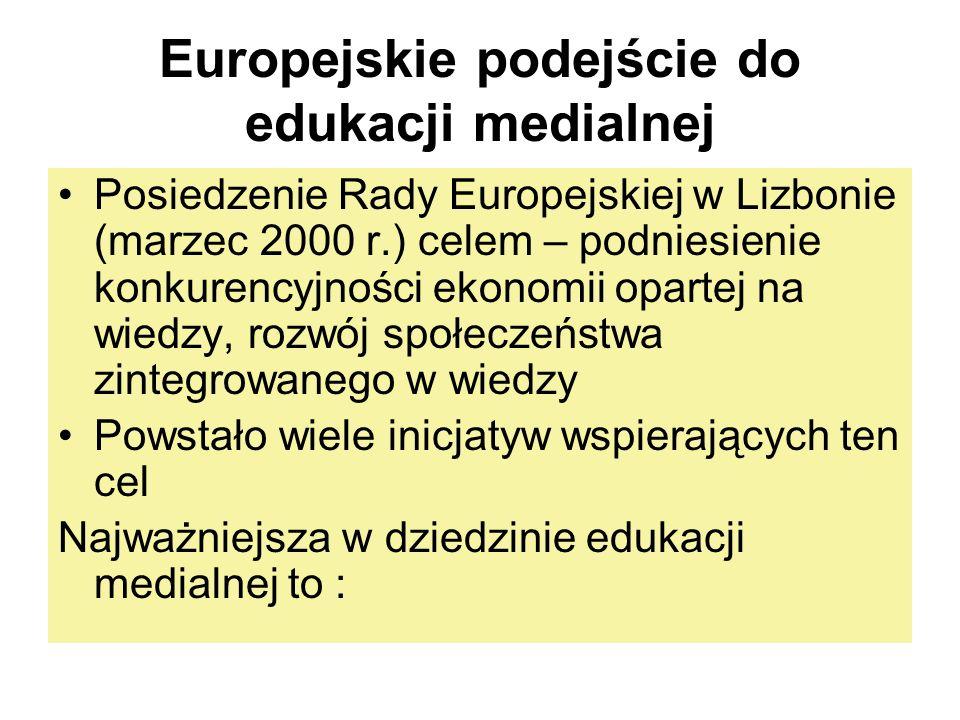 Europejskie podejście do edukacji medialnej Posiedzenie Rady Europejskiej w Lizbonie (marzec 2000 r.) celem – podniesienie konkurencyjności ekonomii o