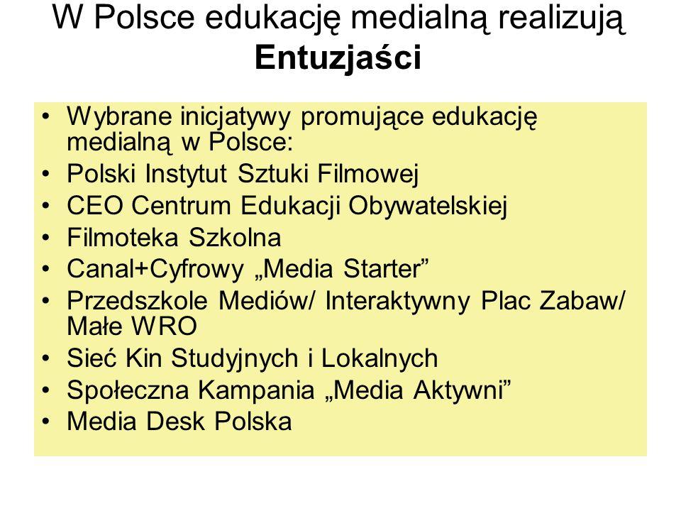 W Polsce edukację medialną realizują Entuzjaści Wybrane inicjatywy promujące edukację medialną w Polsce: Polski Instytut Sztuki Filmowej CEO Centrum E