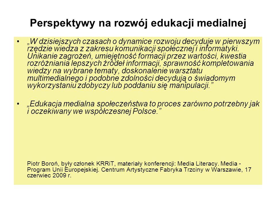 Perspektywy na rozwój edukacji medialnej W dzisiejszych czasach o dynamice rozwoju decyduje w pierwszym rzędzie wiedza z zakresu komunikacji społeczne