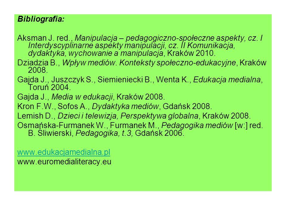 Bibliografia: Aksman J. red., Manipulacja – pedagogiczno-społeczne aspekty, cz. I Interdyscyplinarne aspekty manipulacji, cz. II Komunikacja, dydaktyk