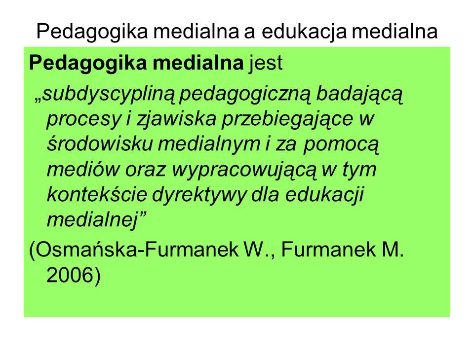 Pedagogika medialna a edukacja medialna Pedagogika medialna jest subdyscypliną pedagogiczną badającą procesy i zjawiska przebiegające w środowisku med