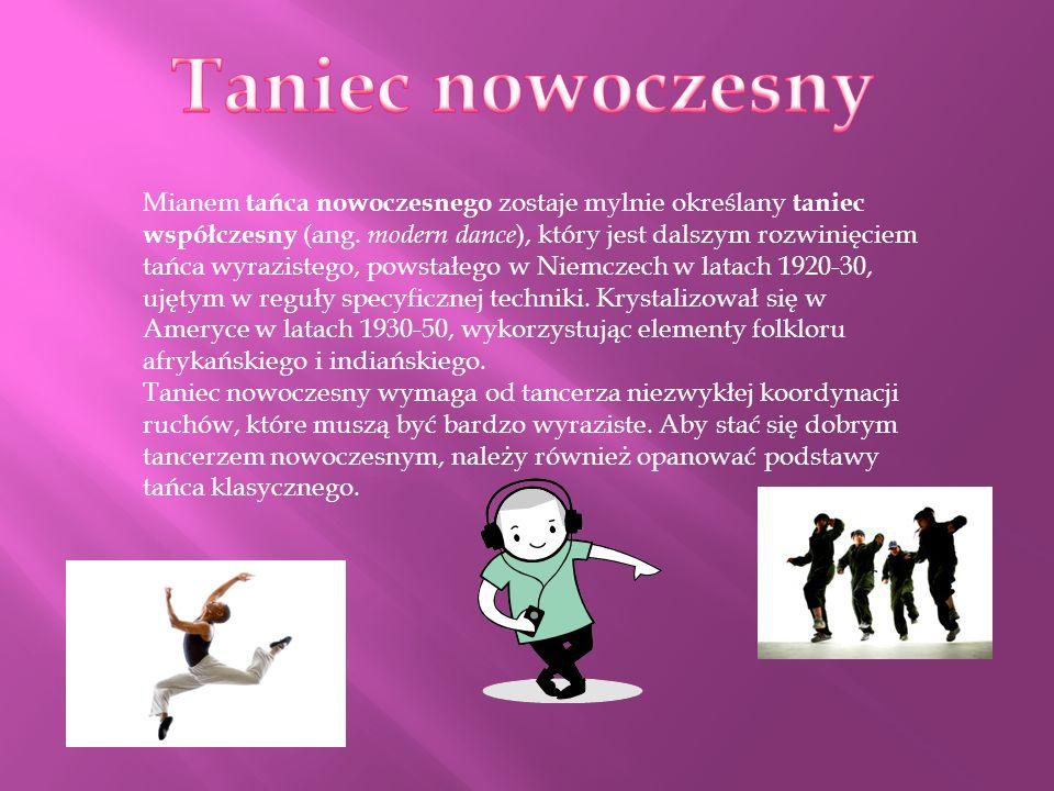 Mianem tańca nowoczesnego zostaje mylnie określany taniec współczesny (ang. modern dance ), który jest dalszym rozwinięciem tańca wyrazistego, powstał