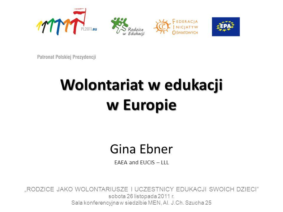 Wolontariat w edukacji w Europie Gina Ebner EAEA and EUCIS – LLL RODZICE JAKO WOLONTARIUSZE I UCZESTNICY EDUKACJI SWOICH DZIECI sobota 26 listopada 2011 r.