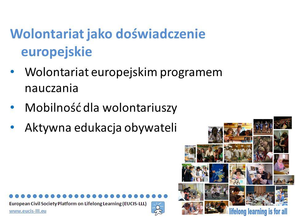 Wolontariat jako doświadczenie europejskie Wolontariat europejskim programem nauczania Mobilność dla wolontariuszy Aktywna edukacja obywateli