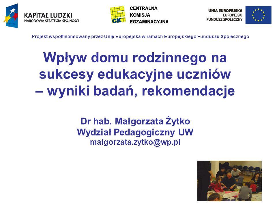 Projekt współfinansowany przez Unię Europejską w ramach Europejskiego Funduszu Społecznego Wpływ domu rodzinnego na sukcesy edukacyjne uczniów – wynik