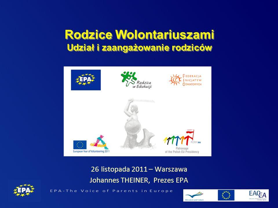 Rodzice Wolontariuszami Udział i zaangażowanie rodziców 26 listopada 2011 – Warszawa Johannes THEINER, Prezes EPA