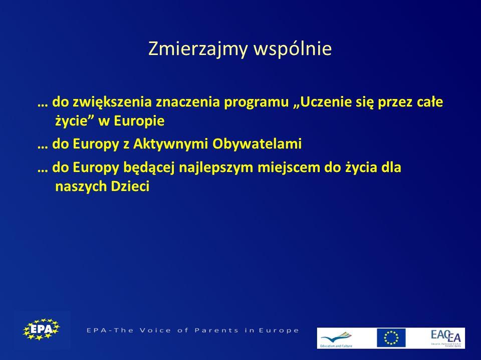 … do zwiększenia znaczenia programu Uczenie się przez całe życie w Europie … do Europy z Aktywnymi Obywatelami … do Europy będącej najlepszym miejscem do życia dla naszych Dzieci Zmierzajmy wspólnie