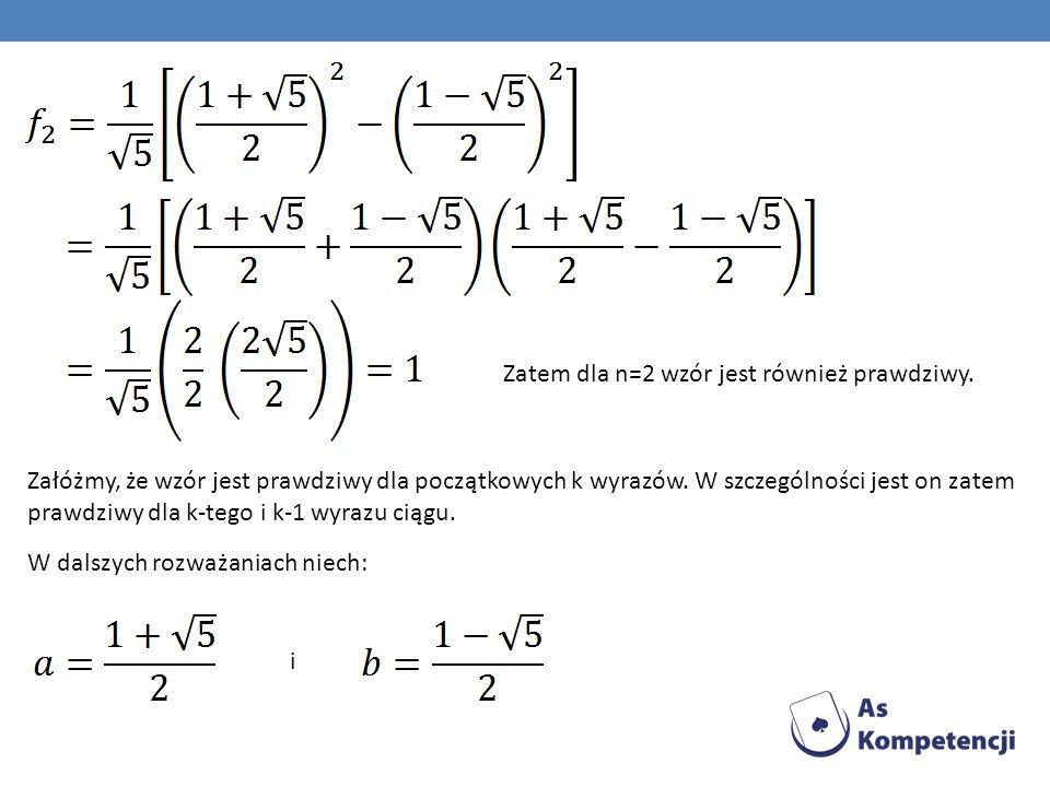 Zatem dla n=2 wzór jest również prawdziwy. Załóżmy, że wzór jest prawdziwy dla początkowych k wyrazów. W szczególności jest on zatem prawdziwy dla k-t