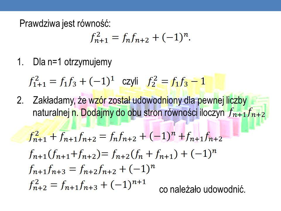 Prawdziwa jest równość: 1. Dla n=1 otrzymujemy czyli 2. Zakładamy, że wzór został udowodniony dla pewnej liczby naturalnej n. Dodajmy do obu stron rów