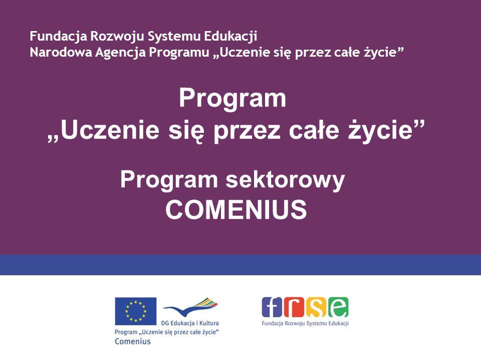 Program Uczenie się przez całe życie Program sektorowy COMENIUS Fundacja Rozwoju Systemu Edukacji Narodowa Agencja Programu Uczenie się przez całe życ