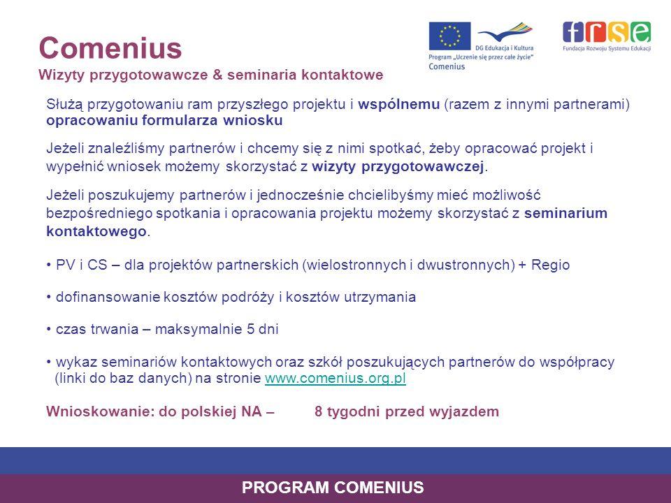 Comenius Wizyty przygotowawcze & seminaria kontaktowe Służą przygotowaniu ram przyszłego projektu i wspólnemu (razem z innymi partnerami) opracowaniu