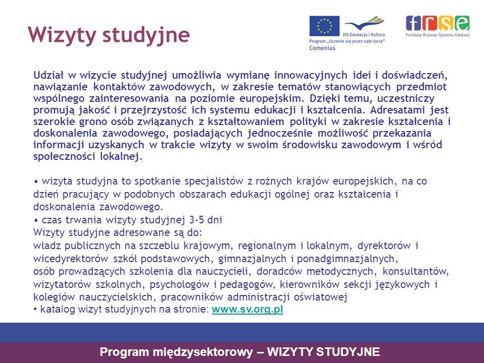 Wizyty studyjne Udział w wizycie studyjnej umożliwia wymianę innowacyjnych idei i doświadczeń, nawiązanie kontaktów zawodowych, w zakresie tematów stanowiących przedmiot wspólnego zainteresowania na poziomie europejskim.