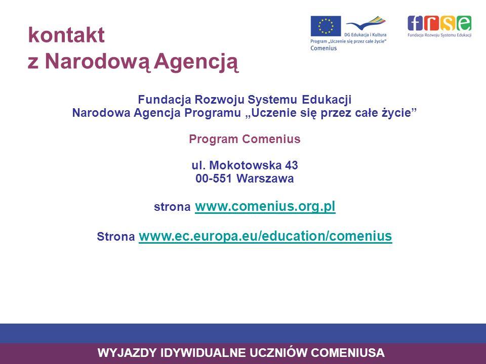 kontakt z Narodową Agencją Fundacja Rozwoju Systemu Edukacji Narodowa Agencja Programu Uczenie się przez całe życie Program Comenius ul. Mokotowska 43