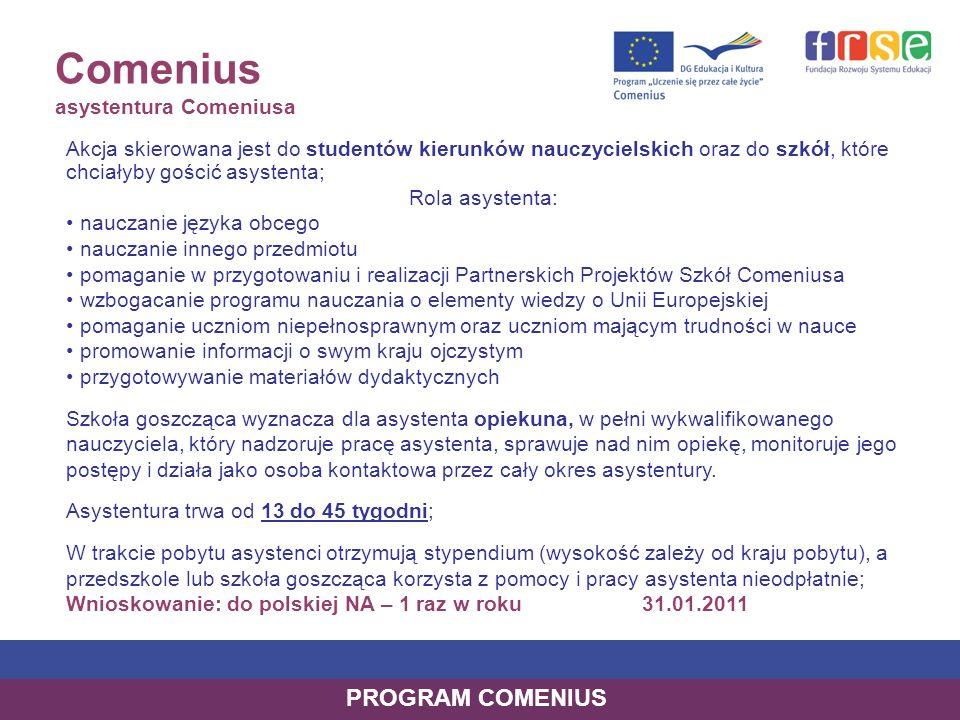 Comenius Partnerskie Projekty Szkół Akcja wspiera współpracę międzynarodową szkół poprzez dofinansowywanie projektów 2-letniej współpracy związanej z wyjazdami do szkół partnerskich oraz realizacją działań lokalnych.