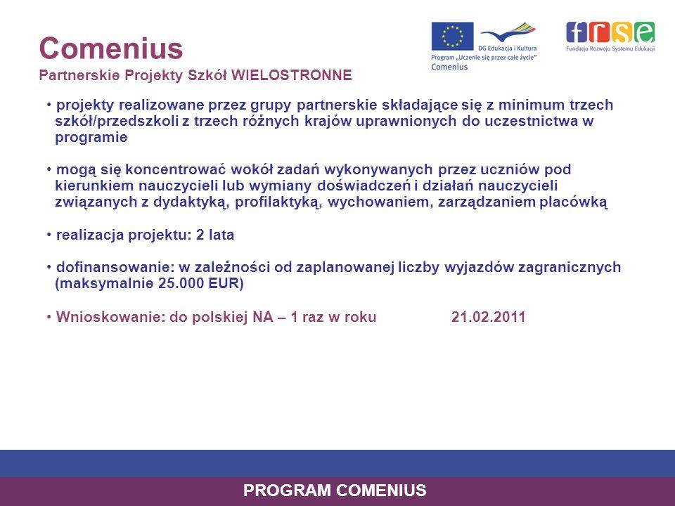 Comenius Partnerskie Projekty Szkół DWUSTRONNE projekty realizowane przez dwie szkoły z dwóch różnych krajów uprawnionych do uczestnictwa w programie w harmonogramie działań muszą zawierać co najmniej dwie 10-dniowe wizyty grup uczniowskich nie mniejszych niż 10-osobowe, w obu partnerskich szkołach projekty dwustronne można realizować z uczniami w wieku ponad 12 lat.