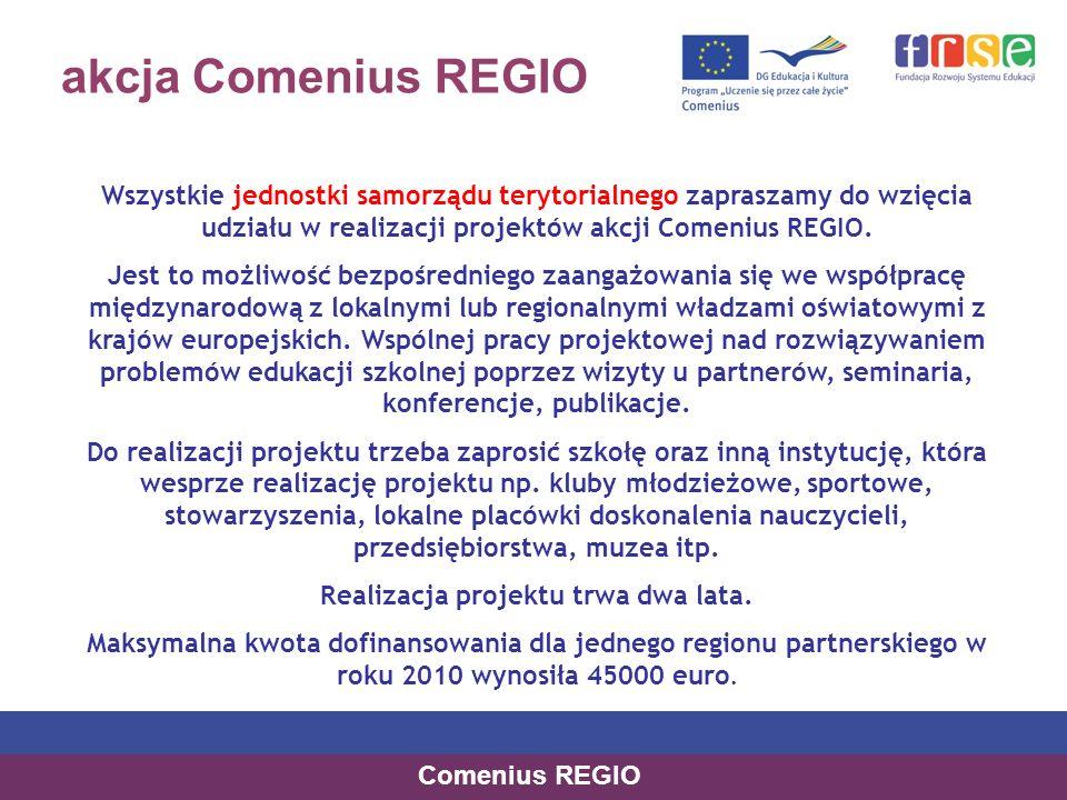 akcja Comenius REGIO Wszystkie jednostki samorządu terytorialnego zapraszamy do wzięcia udziału w realizacji projektów akcji Comenius REGIO.