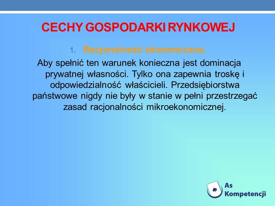 CECHY GOSPODARKI RYNKOWEJ 1.Racjonalność ekonomiczna.
