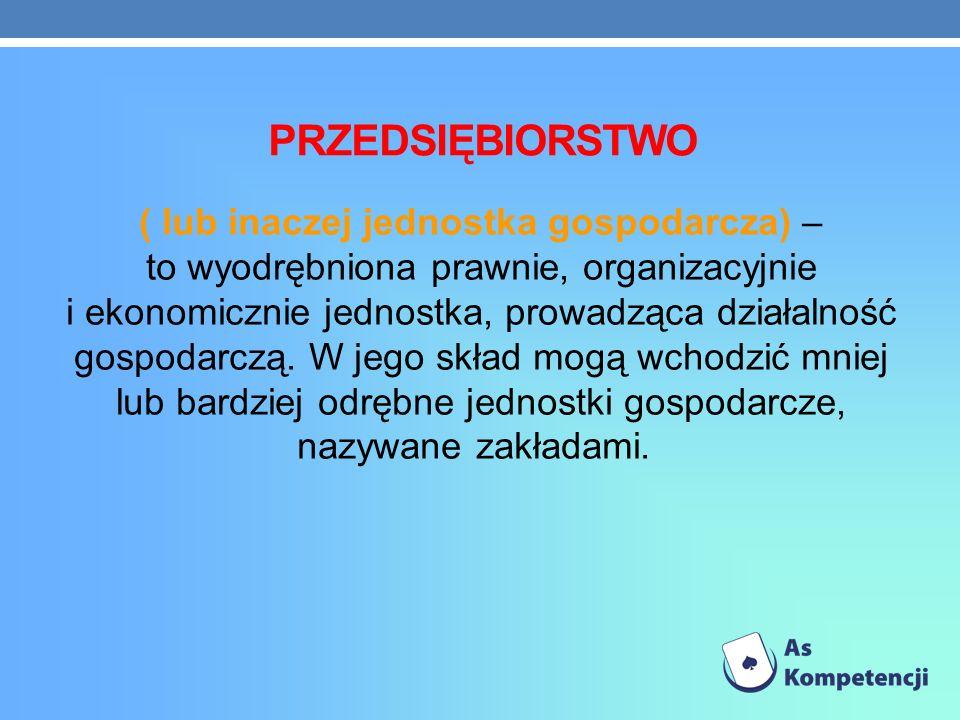 PRZEDSIĘBIORSTWO ( lub inaczej jednostka gospodarcza) – to wyodrębniona prawnie, organizacyjnie i ekonomicznie jednostka, prowadząca działalność gospo