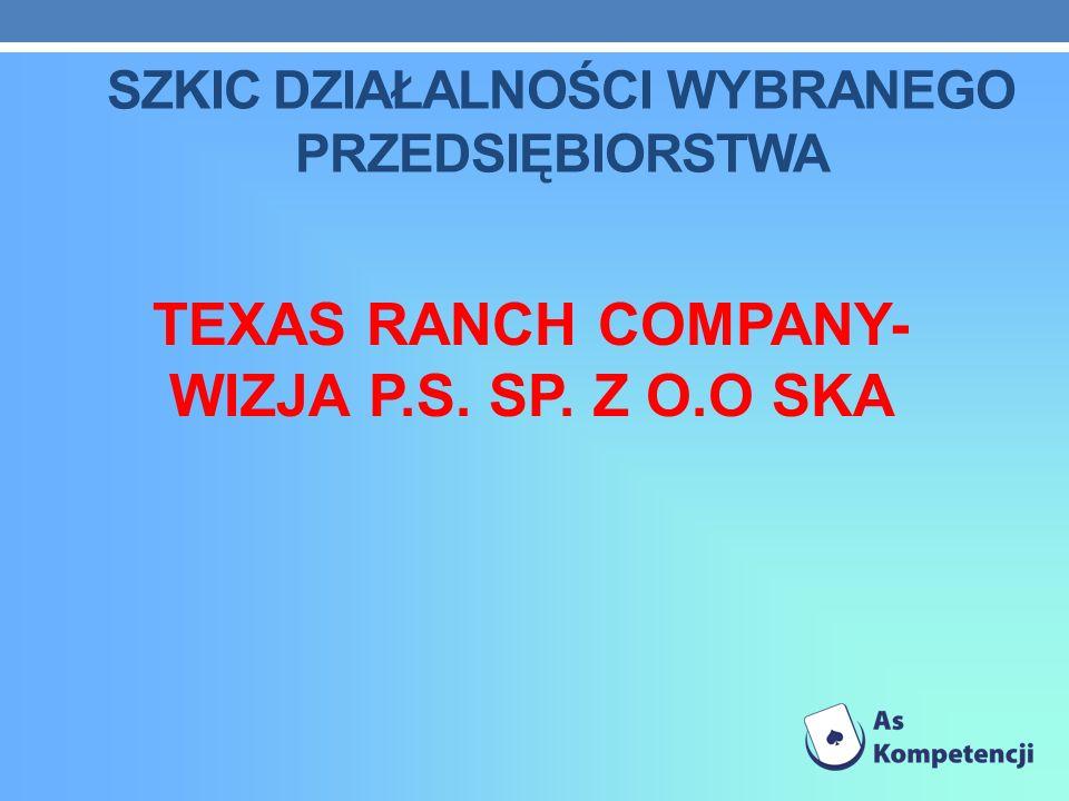SZKIC DZIAŁALNOŚCI WYBRANEGO PRZEDSIĘBIORSTWA TEXAS RANCH COMPANY- WIZJA P.S. SP. Z O.O SKA