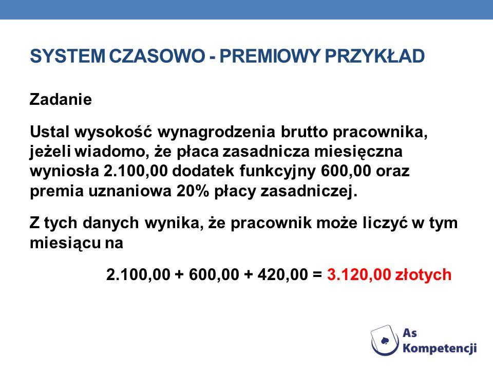 SYSTEM CZASOWO - PREMIOWY To system czasowy uzupełniony w ramach motywacji do pracy pracownika premią.