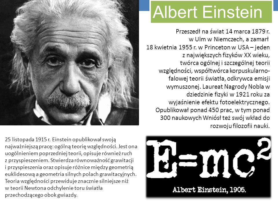 Albert Einstein Przeszedł na świat 14 marca 1879 r. w Ulm w Niemczech, a zamarł 18 kwietnia 1955 r. w Princeton w USA – jeden z największych fizyków X