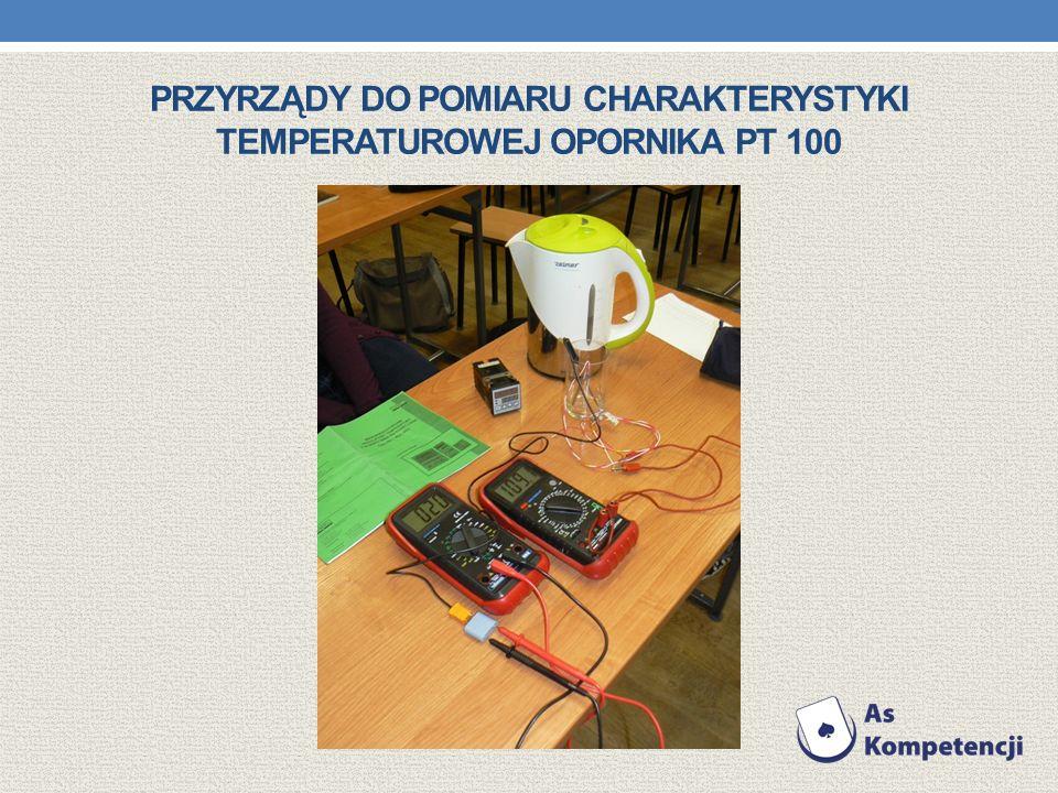 PRZYRZĄDY DO POMIARU CHARAKTERYSTYKI TEMPERATUROWEJ OPORNIKA PT 100