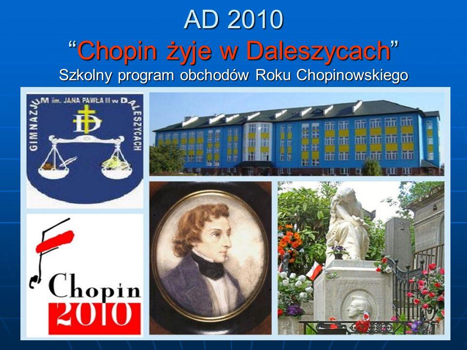 AD 2010Chopin żyje w Daleszycach Szkolny program obchodów Roku Chopinowskiego