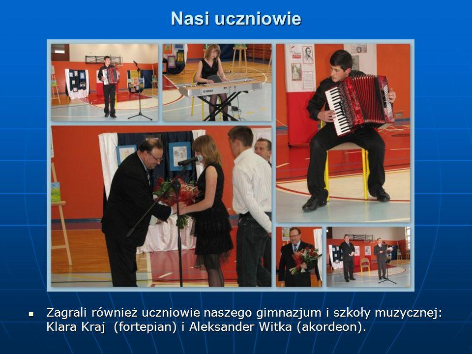 Nasi uczniowie Zagrali również uczniowie naszego gimnazjum i szkoły muzycznej: Klara Kraj (fortepian) i Aleksander Witka (akordeon).