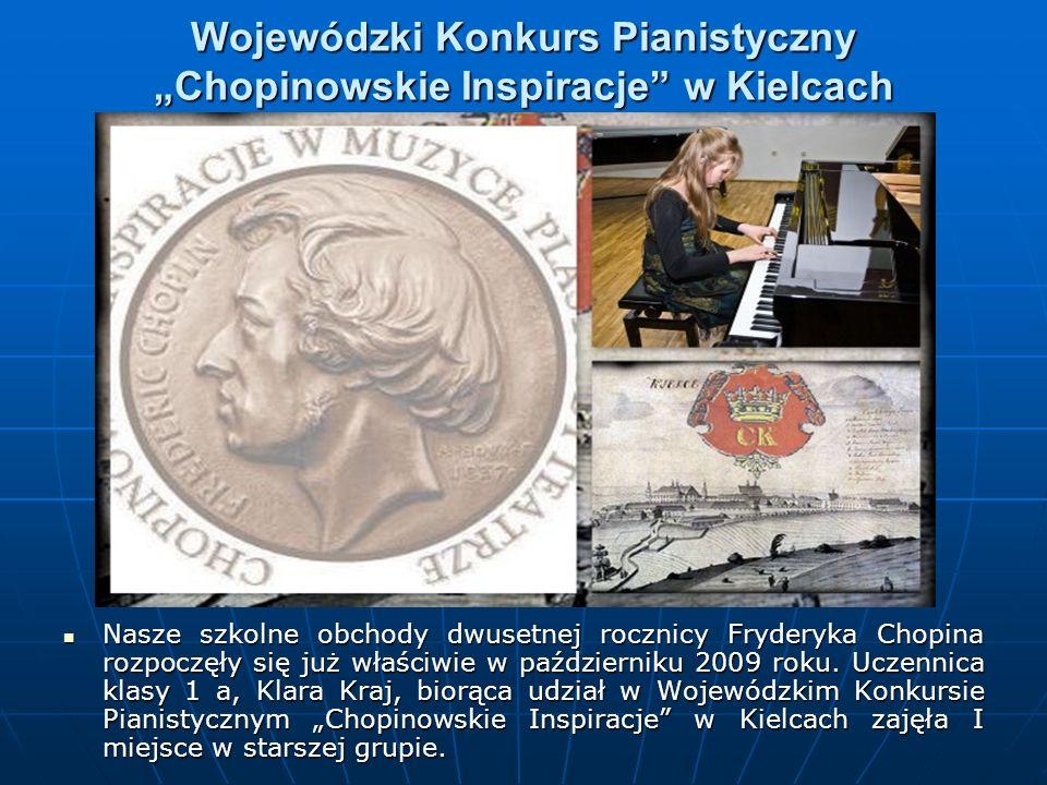 Wojewódzki Konkurs Pianistyczny Chopinowskie Inspiracje w Kielcach Nasze szkolne obchody dwusetnej rocznicy Fryderyka Chopina rozpoczęły się już właściwie w październiku 2009 roku.