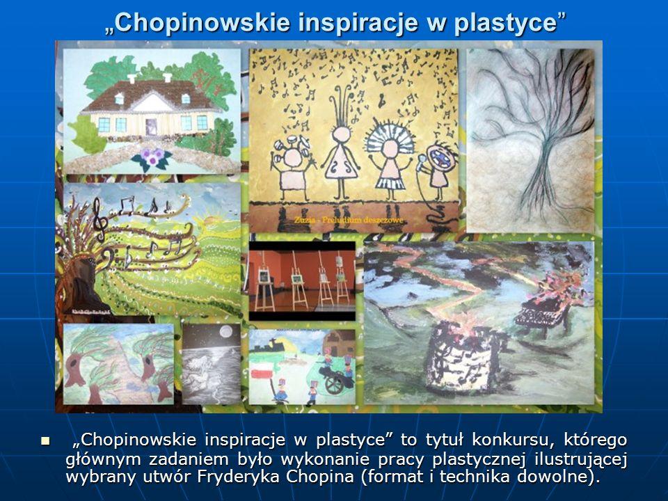 Chopinowskie inspiracje w plastyce Chopinowskie inspiracje w plastyce Chopinowskie inspiracje w plastyce to tytuł konkursu, którego głównym zadaniem było wykonanie pracy plastycznej ilustrującej wybrany utwór Fryderyka Chopina (format i technika dowolne).